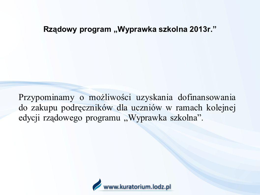 Rządowy program Wyprawka szkolna 2013r. Przypominamy o możliwości uzyskania dofinansowania do zakupu podręczników dla uczniów w ramach kolejnej edycji