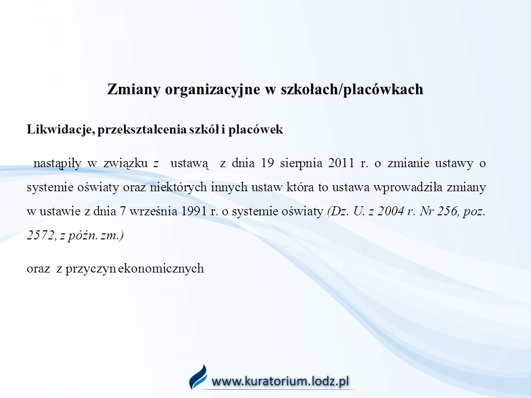 Zmiany organizacyjne w szkołach/placówkach Likwidacje, przekształcenia szkół i placówek nastąpiły w związku z ustawą z dnia 19 sierpnia 2011 r. o zmia