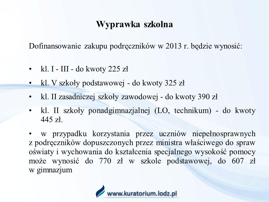 Wyprawka szkolna Dofinansowanie zakupu podręczników w 2013 r. będzie wynosić: kl. I - III - do kwoty 225 zł kl. V szkoły podstawowej - do kwoty 325 zł