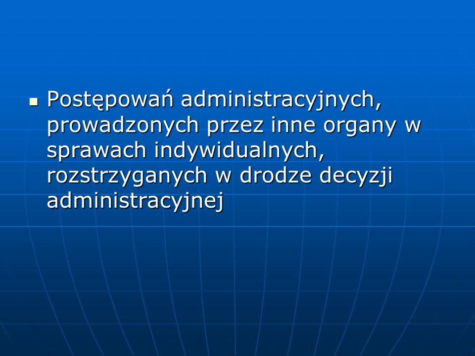 Postępowań administracyjnych, prowadzonych przez inne organy w sprawach indywidualnych, rozstrzyganych w drodze decyzji administracyjnej Postępowań administracyjnych, prowadzonych przez inne organy w sprawach indywidualnych, rozstrzyganych w drodze decyzji administracyjnej