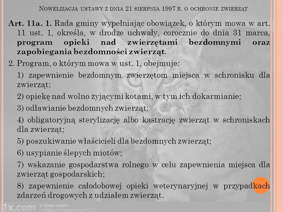 N OWELIZACJA USTAWY Z DNIA 21 SIERPNIA 1997 R. O OCHRONIE ZWIERZĄT Art. 11a. 1. Rada gminy wypełniając obowiązek, o którym mowa w art. 11 ust. 1, okre