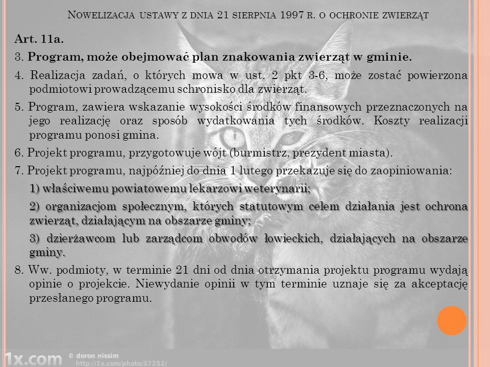 N OWELIZACJA USTAWY Z DNIA 21 SIERPNIA 1997 R. O OCHRONIE ZWIERZĄT Art. 11a. 3. Program, może obejmować plan znakowania zwierząt w gminie. 4. Realizac