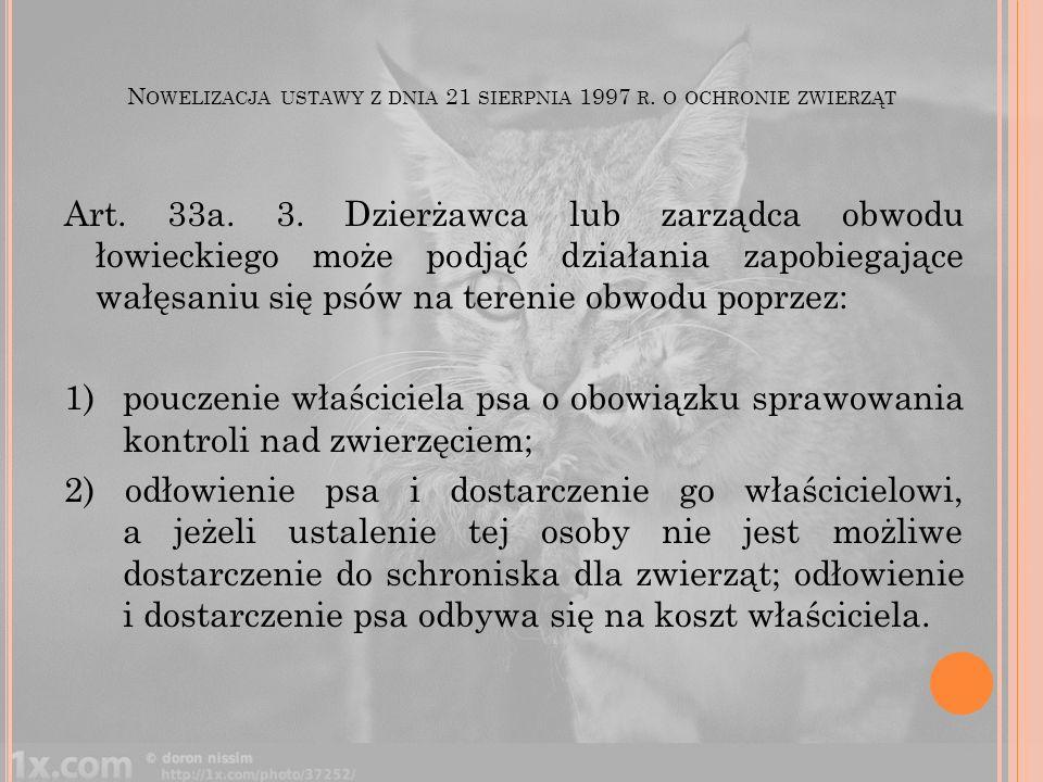 N OWELIZACJA USTAWY Z DNIA 21 SIERPNIA 1997 R. O OCHRONIE ZWIERZĄT Art. 33a. 3. Dzierżawca lub zarządca obwodu łowieckiego może podjąć działania zapob