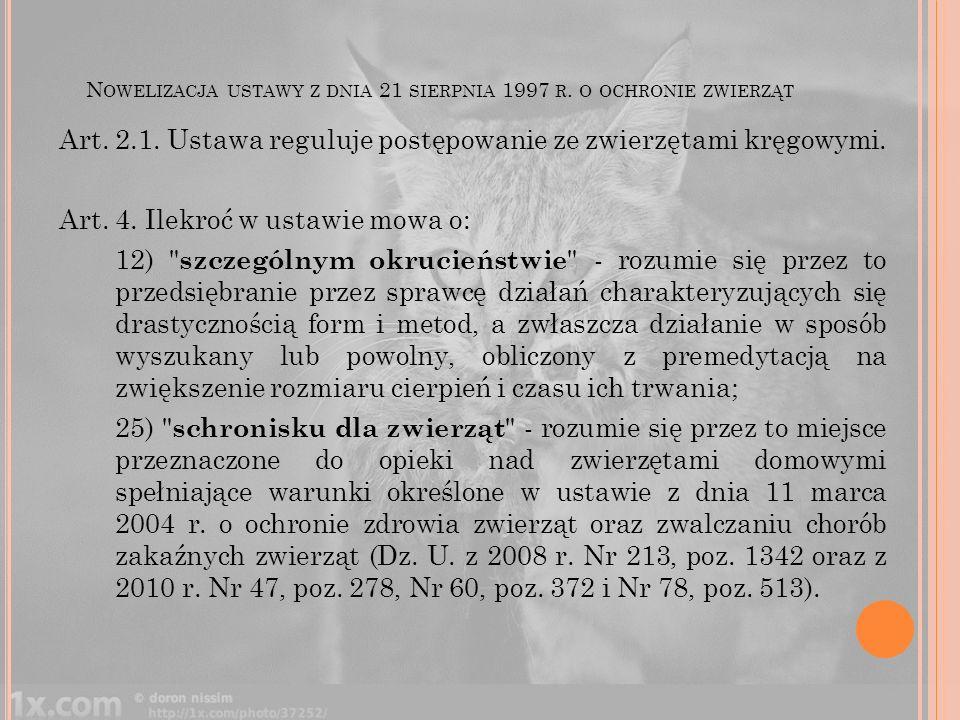 N OWELIZACJA USTAWY Z DNIA 21 SIERPNIA 1997 R. O OCHRONIE ZWIERZĄT Art. 2.1. Ustawa reguluje postępowanie ze zwierzętami kręgowymi. Art. 4. Ilekroć w