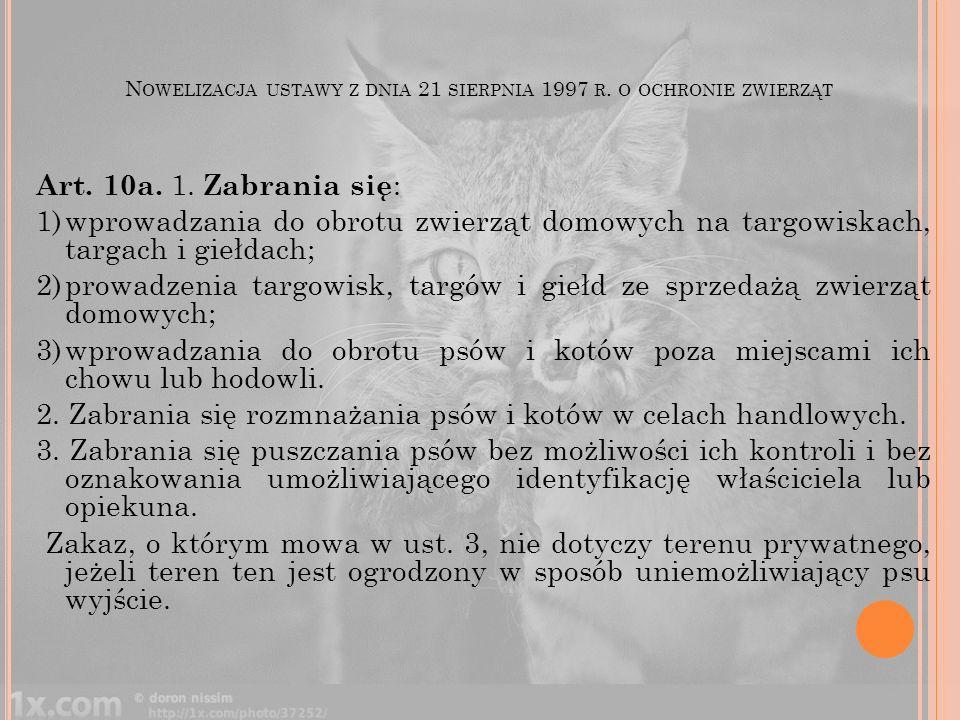 N OWELIZACJA USTAWY Z DNIA 21 SIERPNIA 1997 R. O OCHRONIE ZWIERZĄT Art. 10a. 1. Zabrania się : 1)wprowadzania do obrotu zwierząt domowych na targowisk