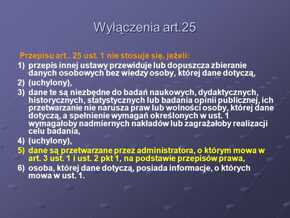 Wyłączenia art.25 Przepisu art.. 25 ust. 1 nie stosuje się, jeżeli: 1)przepis innej ustawy przewiduje lub dopuszcza zbieranie danych osobowych bez wie