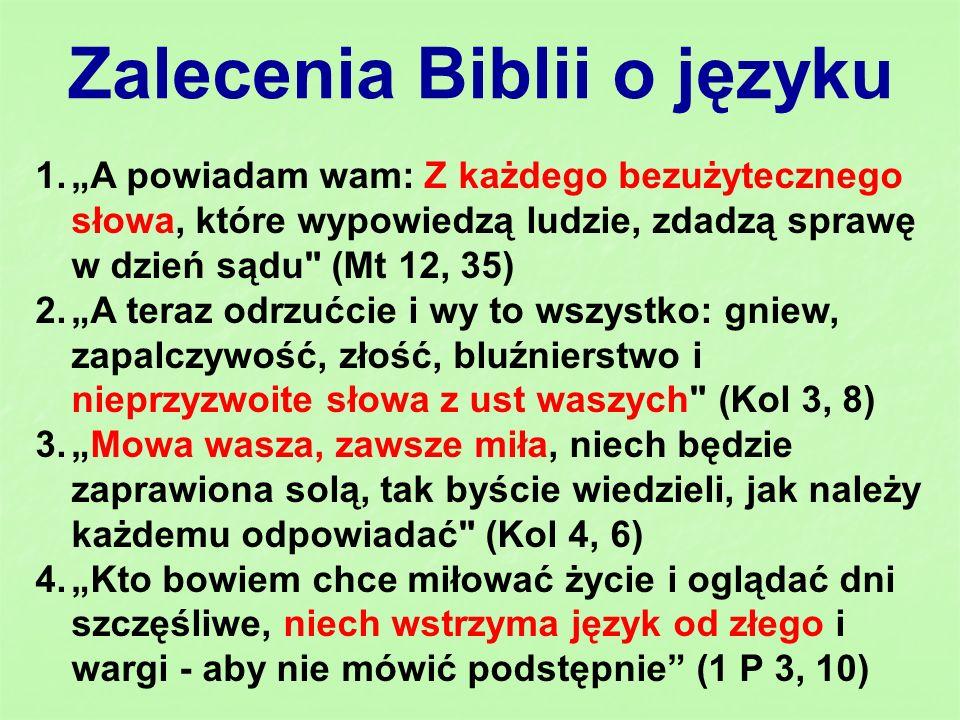 Zalecenia Biblii o języku 1.A powiadam wam: Z każdego bezużytecznego słowa, które wypowiedzą ludzie, zdadzą sprawę w dzień sądu