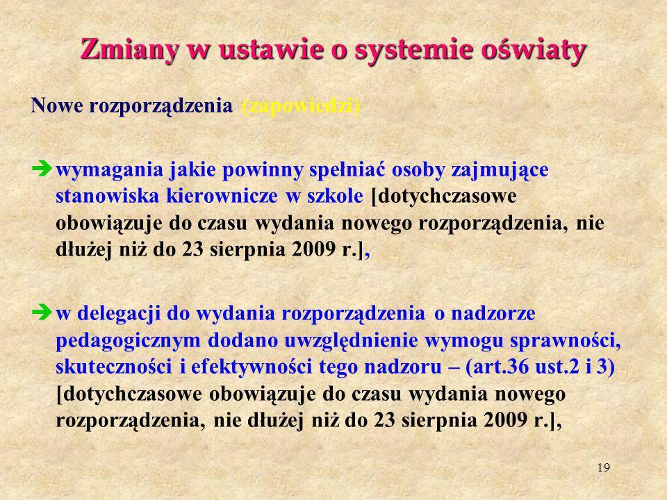 19 Zmiany w ustawie o systemie oświaty Nowe rozporządzenia (zapowiedzi) wymagania jakie powinny spełniać osoby zajmujące stanowiska kierownicze w szko