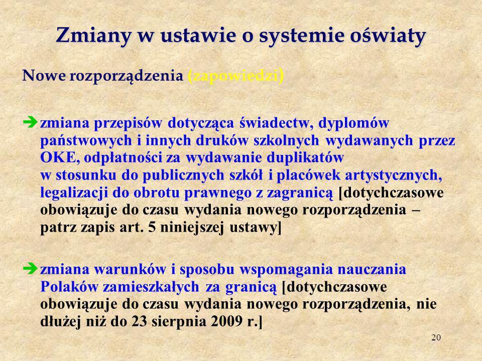 20 Zmiany w ustawie o systemie oświaty Nowe rozporządzenia (zapowiedzi ) zmiana przepisów dotycząca świadectw, dyplomów państwowych i innych druków sz