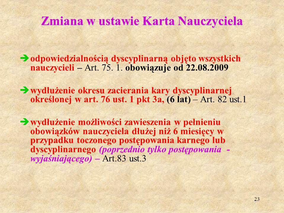23 Zmiana w ustawie Karta Nauczyciela odpowiedzialnością dyscyplinarną objęto wszystkich nauczycieli – Art. 75. 1. obowiązuje od 22.08.2009 wydłużenie