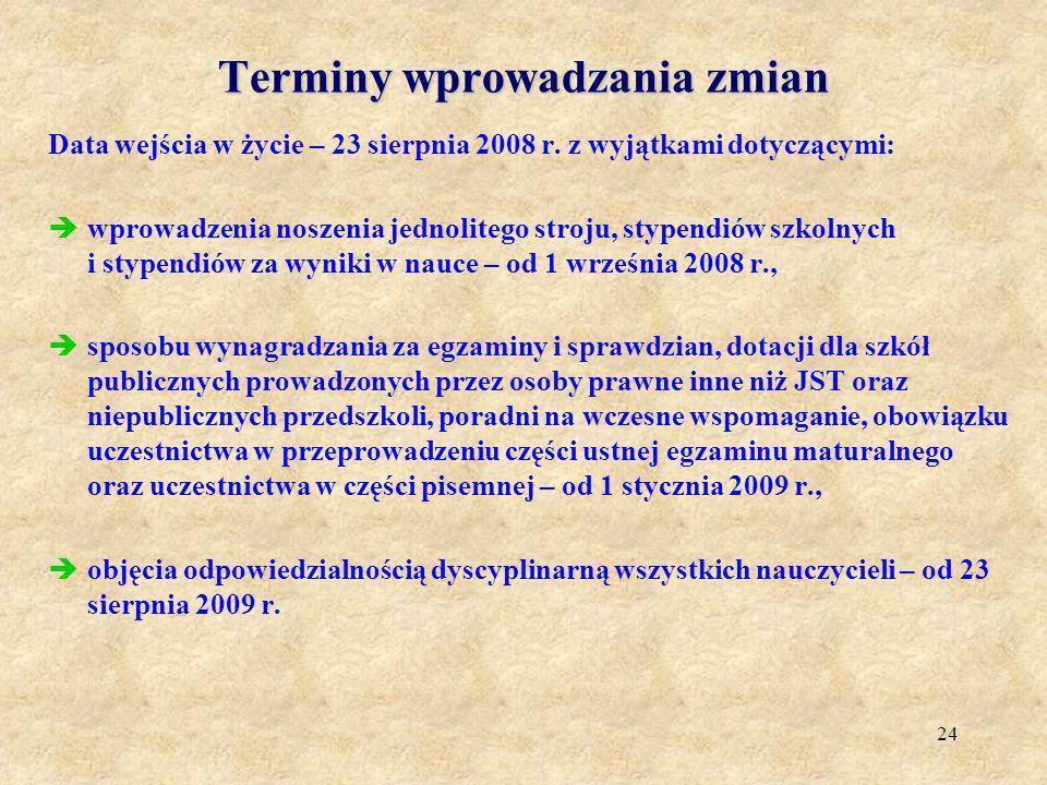 24 Terminy wprowadzania zmian Data wejścia w życie – 23 sierpnia 2008 r. z wyjątkami dotyczącymi: wprowadzenia noszenia jednolitego stroju, stypendiów