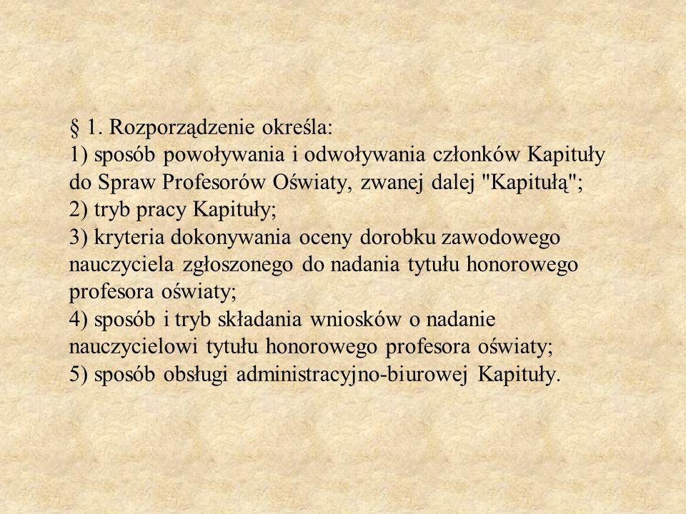 § 1. Rozporządzenie określa: 1) sposób powoływania i odwoływania członków Kapituły do Spraw Profesorów Oświaty, zwanej dalej