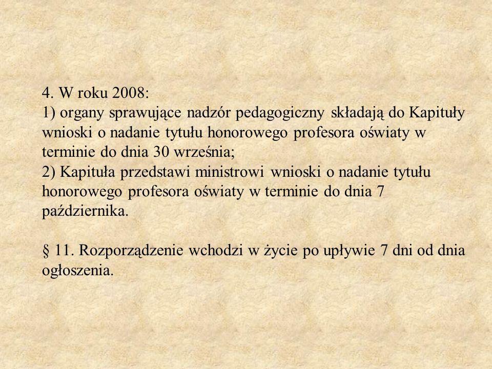 4. W roku 2008: 1) organy sprawujące nadzór pedagogiczny składają do Kapituły wnioski o nadanie tytułu honorowego profesora oświaty w terminie do dnia