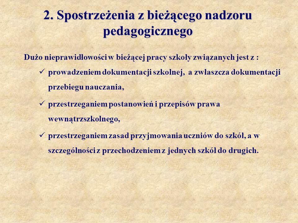 2. Spostrzeżenia z bieżącego nadzoru pedagogicznego Dużo nieprawidłowości w bieżącej pracy szkoły związanych jest z : prowadzeniem dokumentacji szkoln