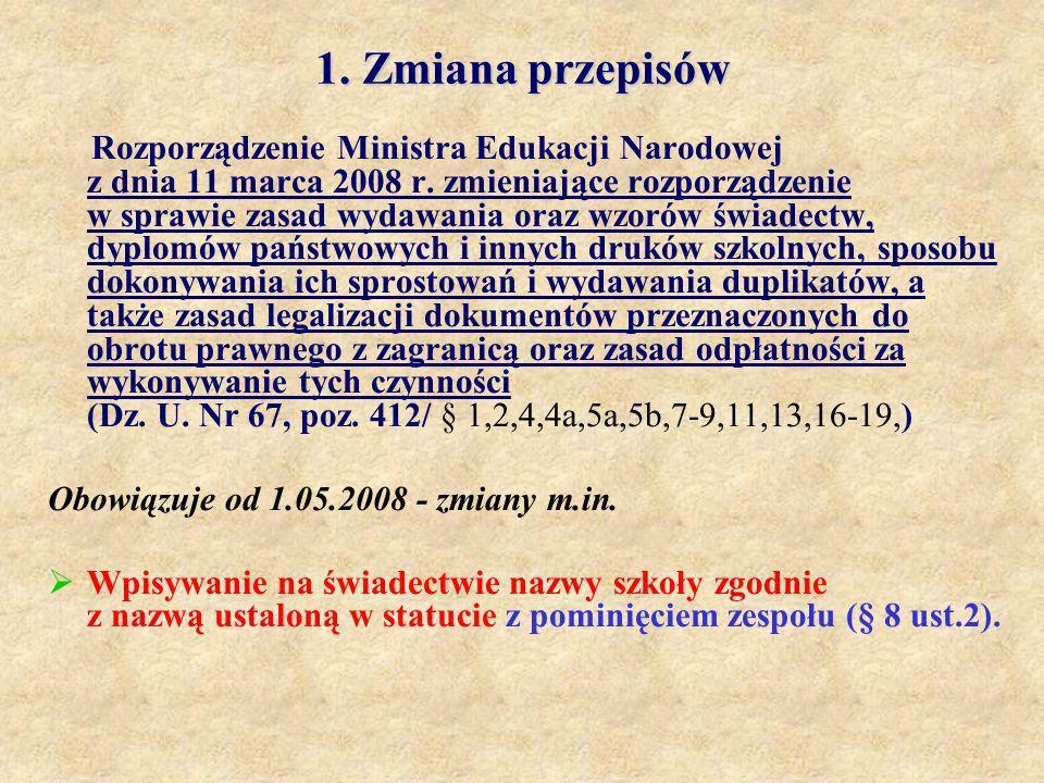 1. Zmiana przepisów Rozporządzenie Ministra Edukacji Narodowej z dnia 11 marca 2008 r. zmieniające rozporządzenie w sprawie zasad wydawania oraz wzoró