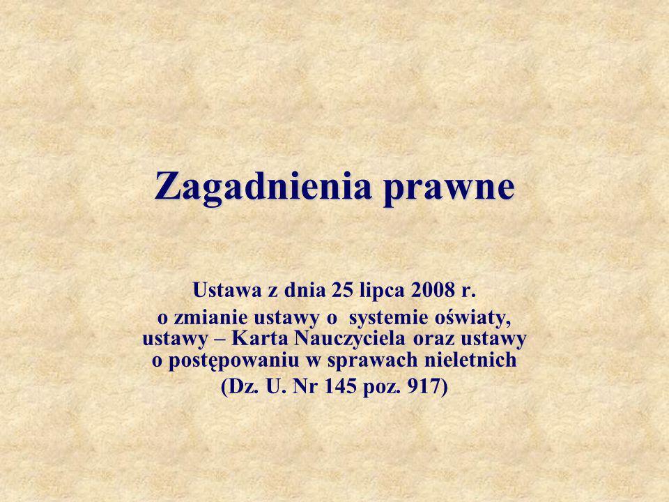 Zagadnienia prawne Ustawa z dnia 25 lipca 2008 r. o zmianie ustawy o systemie oświaty, ustawy – Karta Nauczyciela oraz ustawy o postępowaniu w sprawac
