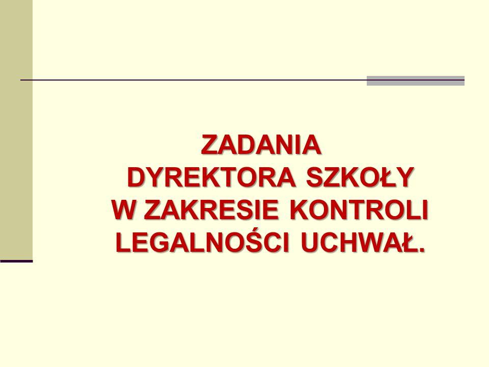 ZADANIA DYREKTORA SZKOŁY W ZAKRESIE KONTROLI LEGALNOŚCI UCHWAŁ.