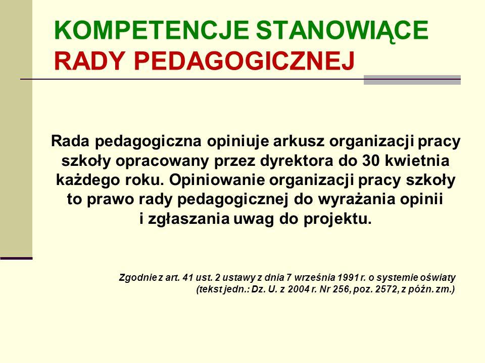 KOMPETENCJE STANOWIĄCE RADY PEDAGOGICZNEJ Rada pedagogiczna opiniuje arkusz organizacji pracy szkoły opracowany przez dyrektora do 30 kwietnia każdego