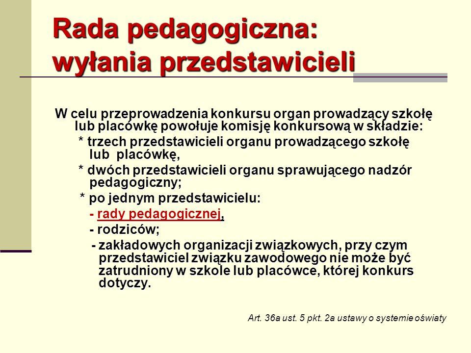 Rada pedagogiczna: wyłania przedstawicieli W celu przeprowadzenia konkursu organ prowadzący szkołę lub placówkę powołuje komisję konkursową w składzie