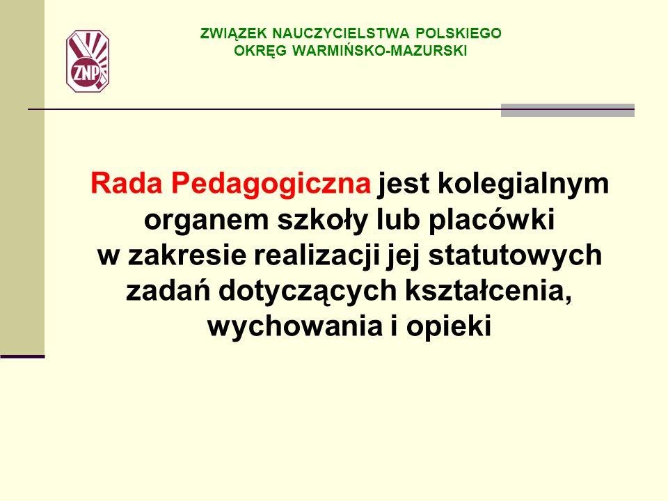 Rada Pedagogiczna jest kolegialnym organem szkoły lub placówki w zakresie realizacji jej statutowych zadań dotyczących kształcenia, wychowania i opiek