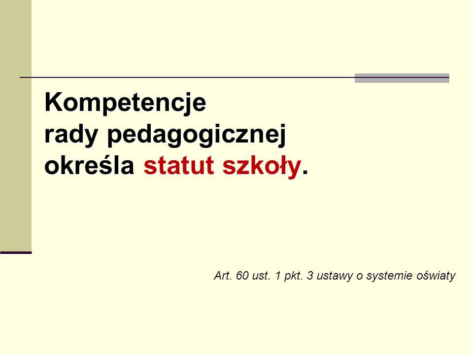 Kompetencje rady pedagogicznej określa statut szkoły. Art. 60 ust. 1 pkt. 3 ustawy o systemie oświaty