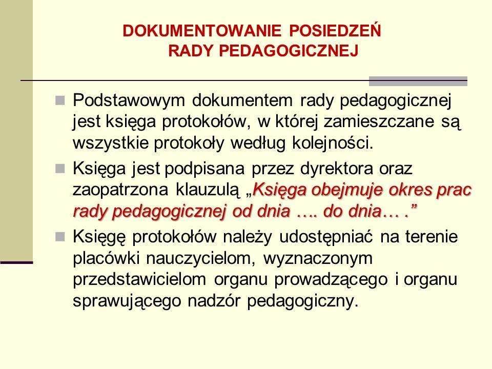 Podstawowym dokumentem rady pedagogicznej jest księga protokołów, w której zamieszczane są wszystkie protokoły według kolejności. Księga obejmuje okre