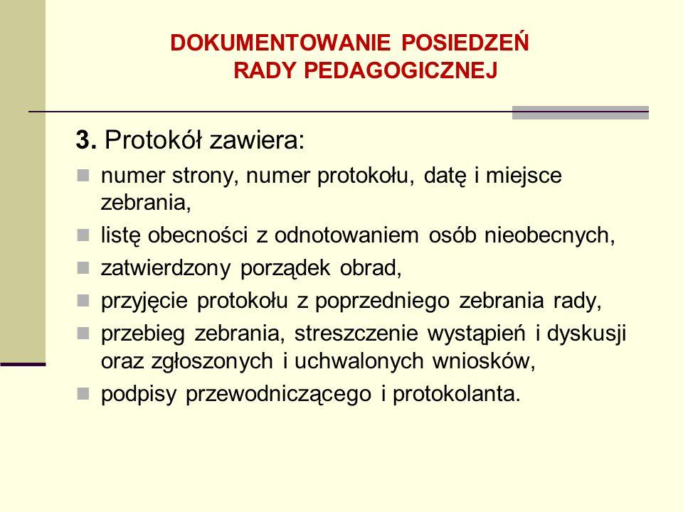 3. Protokół zawiera: numer strony, numer protokołu, datę i miejsce zebrania, listę obecności z odnotowaniem osób nieobecnych, zatwierdzony porządek ob