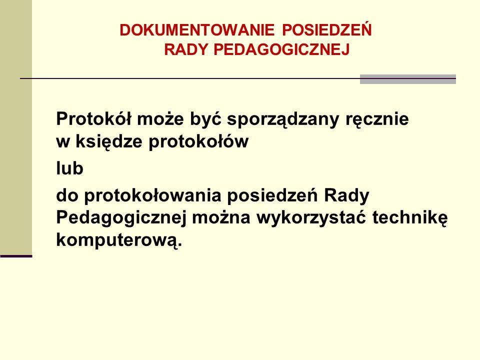 Protokół może być sporządzany ręcznie w księdze protokołów lub do protokołowania posiedzeń Rady Pedagogicznej można wykorzystać technikę komputerową.