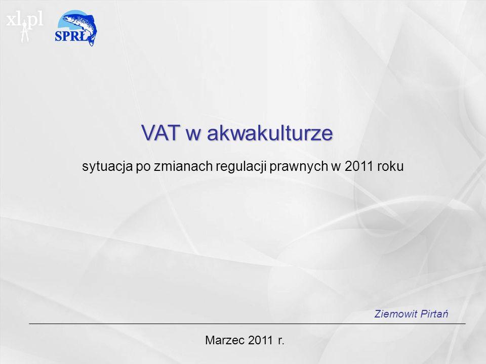 VAT w akwakulturze sytuacja po zmianach regulacji prawnych w 2011 roku Marzec 2011 r.