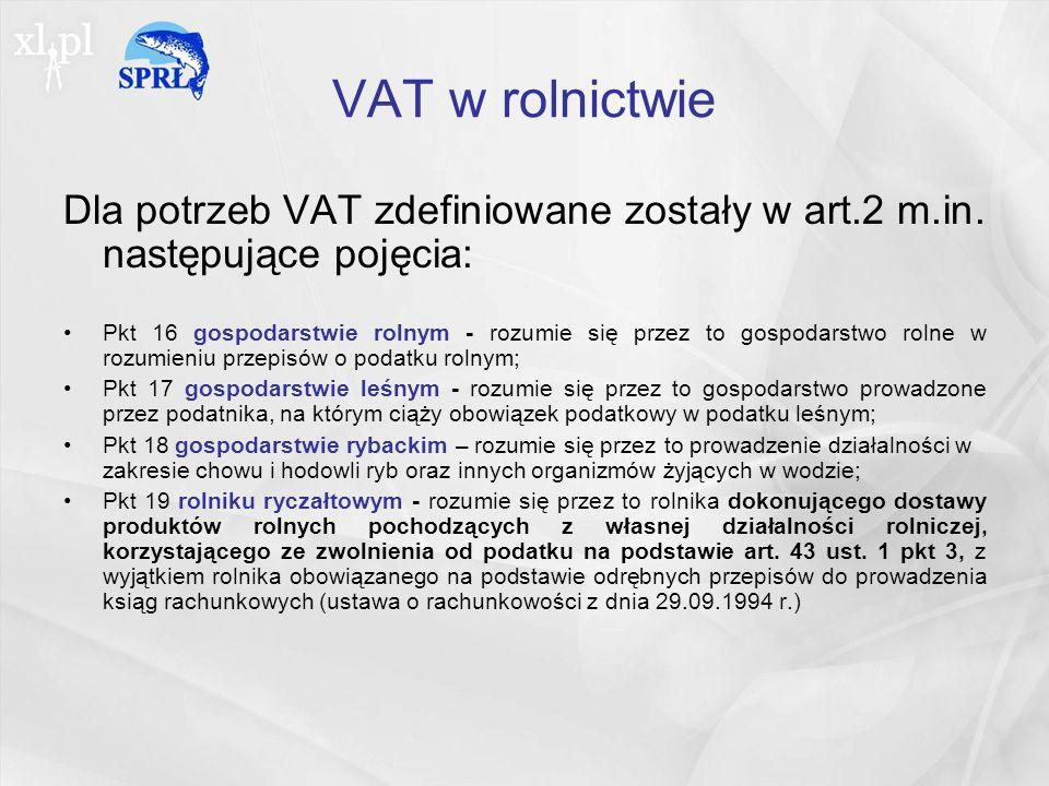 VAT w rolnictwie Dla potrzeb VAT zdefiniowane zostały w art.2 m.in.