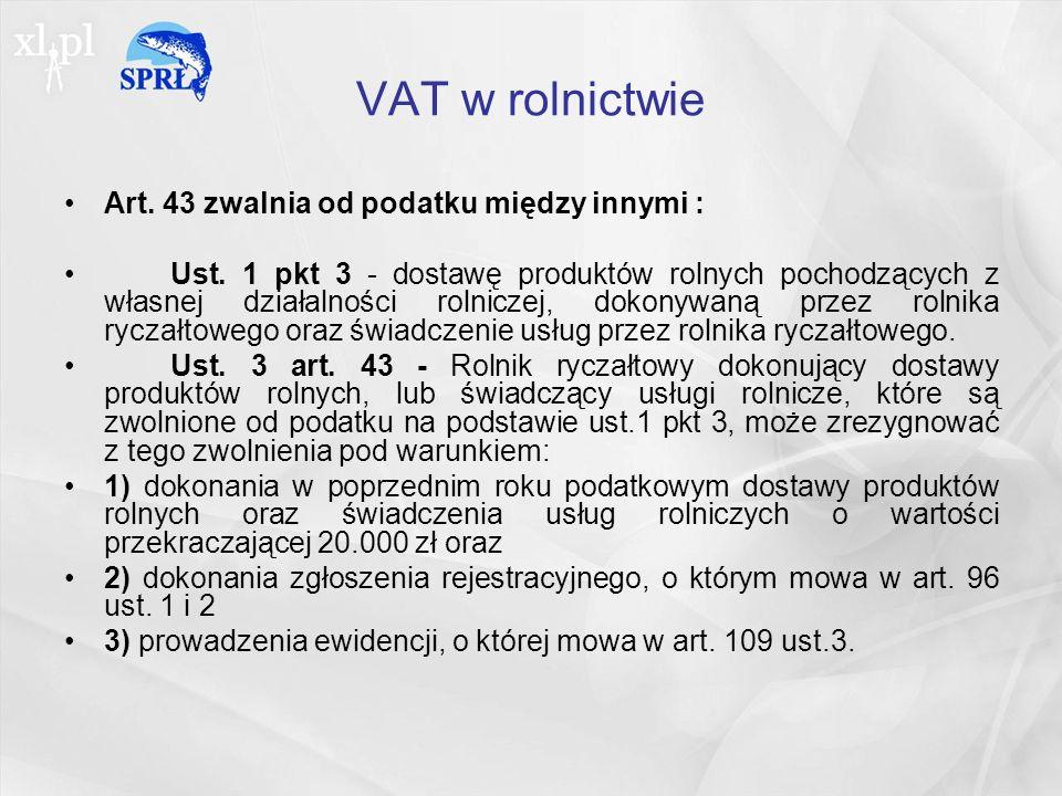 VAT w rolnictwie Art.43 zwalnia od podatku między innymi : Ust.