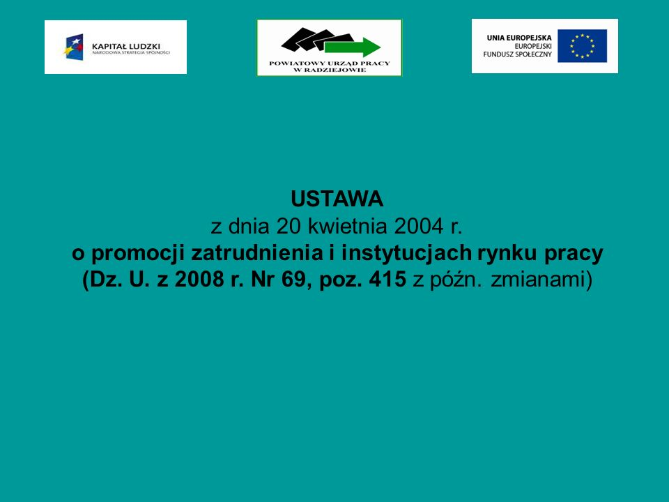 USTAWA z dnia 20 kwietnia 2004 r. o promocji zatrudnienia i instytucjach rynku pracy (Dz. U. z 2008 r. Nr 69, poz. 415 z późn. zmianami)