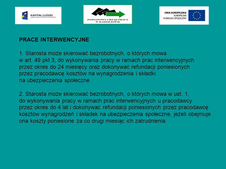 PRACE INTERWENCYJNE 1. Starosta może skierować bezrobotnych, o których mowa w art. 49 pkt 3, do wykonywania pracy w ramach prac interwencyjnych przez