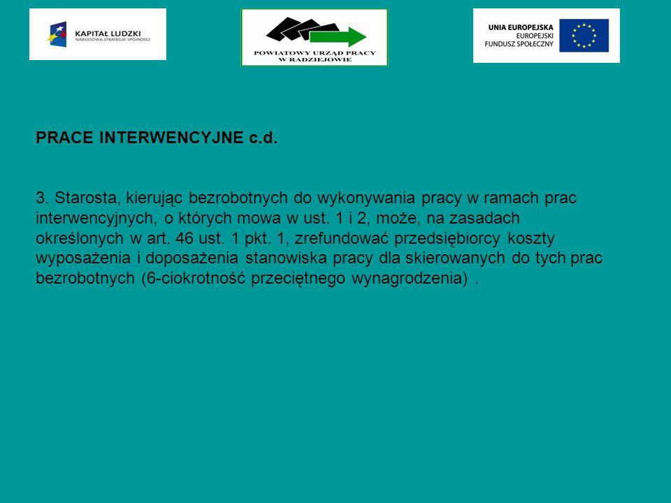 PRACE INTERWENCYJNE c.d. 3. Starosta, kierując bezrobotnych do wykonywania pracy w ramach prac interwencyjnych, o których mowa w ust. 1 i 2, może, na