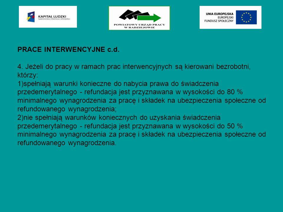 PRACE INTERWENCYJNE c.d. 4. Jeżeli do pracy w ramach prac interwencyjnych są kierowani bezrobotni, którzy: 1)spełniają warunki konieczne do nabycia pr