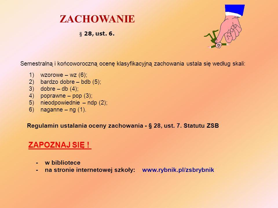 ZACHOWANIE § 28, ust. 6. 1) wzorowe – wz (6); 2) bardzo dobre – bdb (5); 3) dobre – db (4); 4) poprawne – pop (3); 5) nieodpowiednie – ndp (2); 6) nag