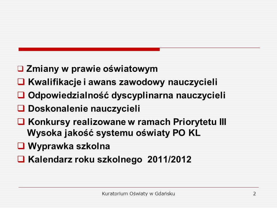 Kuratorium Oświaty w Gdańsku 13 Liczba przeszkolonych nauczycieli w placówkach doskonalenia nauczycieli na podstawie sprawozdań z realizacji planów pracy Placówki publiczne Placówki niepubliczne Kursy kwalifikacyjne 205496 Inne formy33 99824 986 Razem 2010 r.