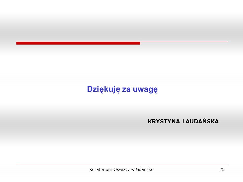 KRYSTYNA LAUDAŃSKA Dziękuję za uwagę Kuratorium Oświaty w Gdańsku25