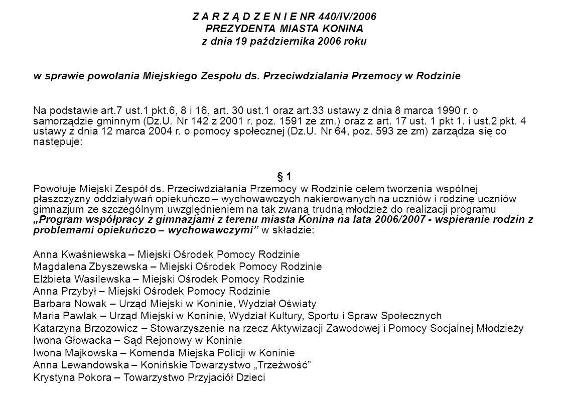Z A R Z Ą D Z E N I E NR 440/IV/2006 PREZYDENTA MIASTA KONINA z dnia 19 października 2006 roku w sprawie powołania Miejskiego Zespołu ds.