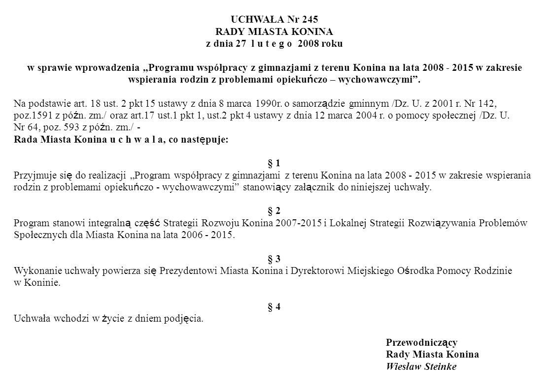 UCHWAŁA Nr 245 RADY MIASTA KONINA z dnia 27 l u t e g o 2008 roku w sprawie wprowadzenia Programu współpracy z gimnazjami z terenu Konina na lata 2008 - 2015 w zakresie wspierania rodzin z problemami opieku ń czo – wychowawczymi.