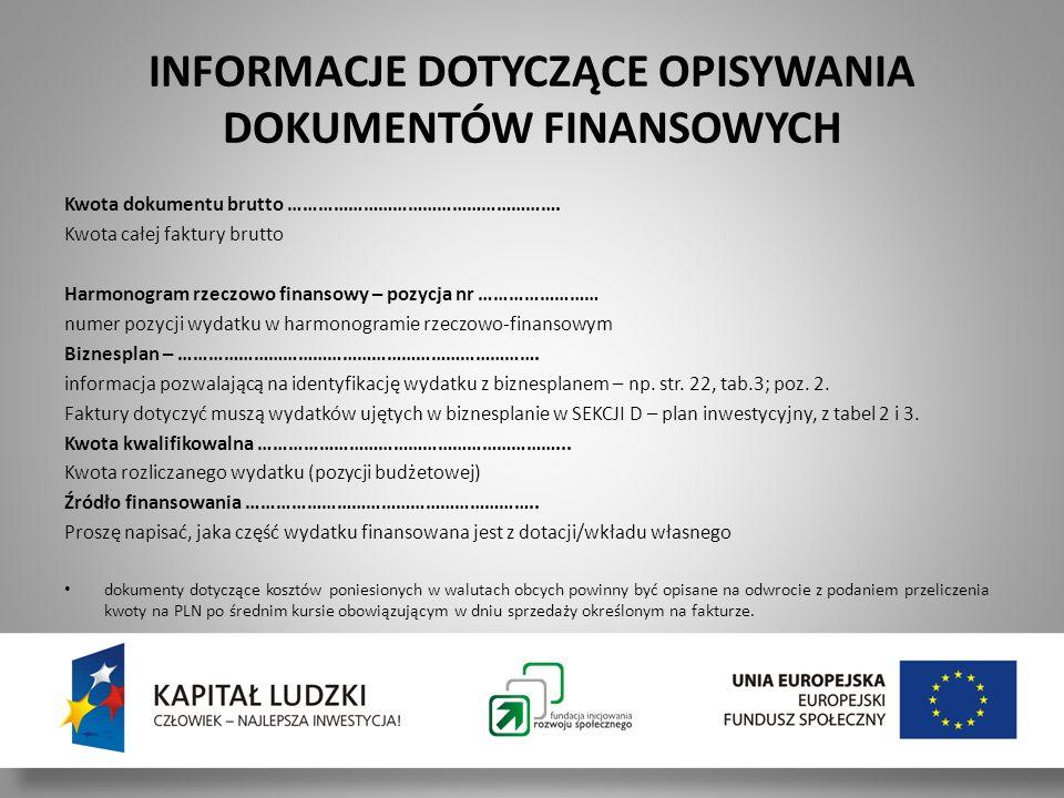 § 5 Postanowienia szczegółowe dotyczące wypłaty jednorazowej dotacji inwestycyjnej na rozwój działalności […] 3.Rozliczenie środków następuje poprzez: a.złożenie oświadczenia o dokonaniu zakupów towarów lub usług zgodnie z biznesplanem, z zastrzeżeniem pkt 4.