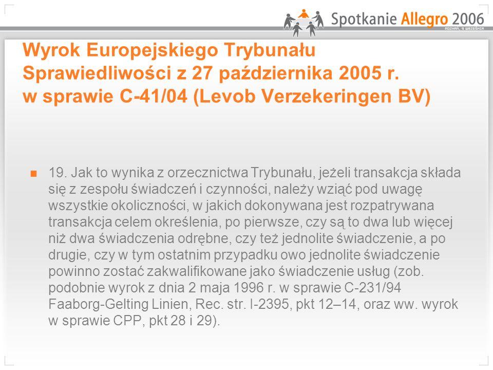 Wyrok Europejskiego Trybunału Sprawiedliwości z 27 października 2005 r. w sprawie C-41/04 (Levob Verzekeringen BV) 19. Jak to wynika z orzecznictwa Tr