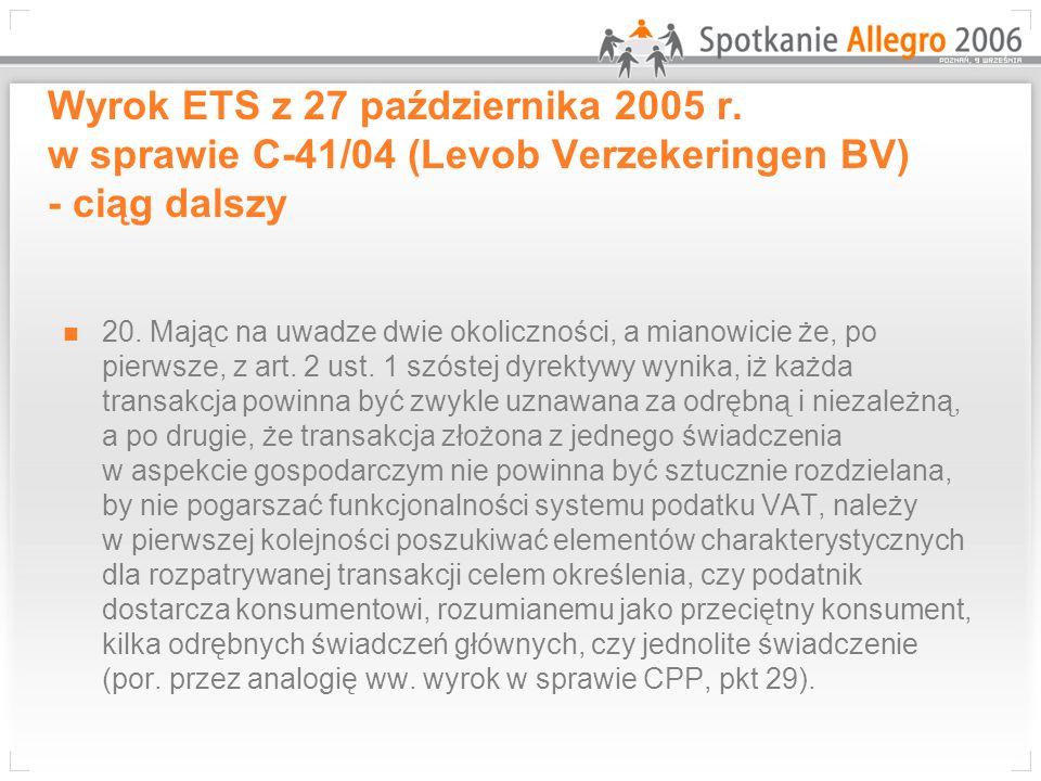 Wyrok ETS z 27 października 2005 r. w sprawie C-41/04 (Levob Verzekeringen BV) - ciąg dalszy 20. Mając na uwadze dwie okoliczności, a mianowicie że, p