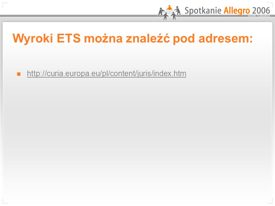 Wyroki ETS można znaleźć pod adresem: http://curia.europa.eu/pl/content/juris/index.htm