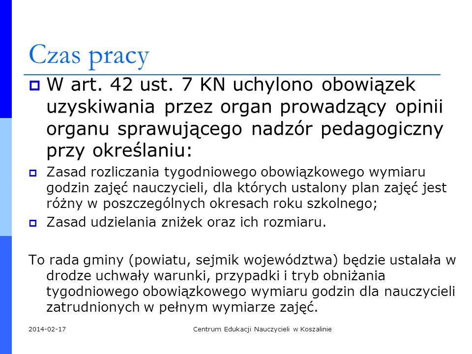 Czas pracy W art. 42 ust. 7 KN uchylono obowiązek uzyskiwania przez organ prowadzący opinii organu sprawującego nadzór pedagogiczny przy określaniu: Z