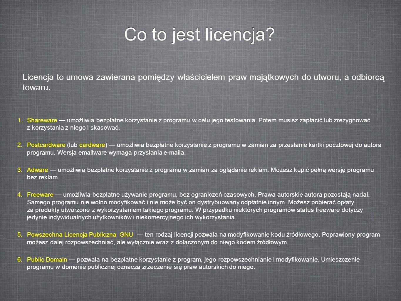 Co to jest licencja? 1.Shareware umożliwia bezpłatne korzystanie z programu w celu jego testowania. Potem musisz zapłacić lub zrezygnować z korzystani