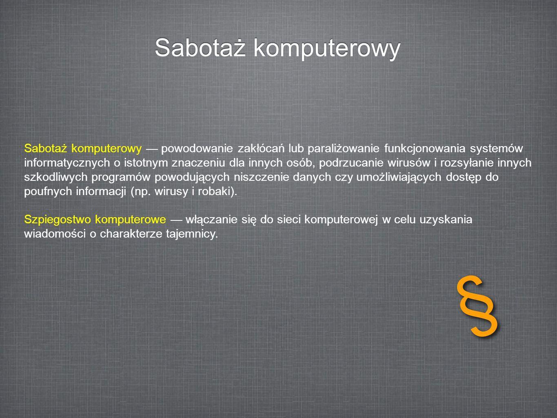 Sabotaż komputerowy Sabotaż komputerowy powodowanie zakłócań lub paraliżowanie funkcjonowania systemów informatycznych o istotnym znaczeniu dla innych