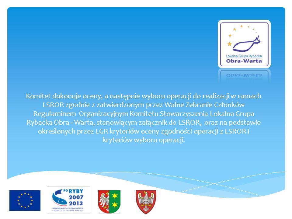 Komitet dokonuje oceny, a następnie wyboru operacji do realizacji w ramach LSROR zgodnie z zatwierdzonym przez Walne Zebranie Członków Regulaminem Org