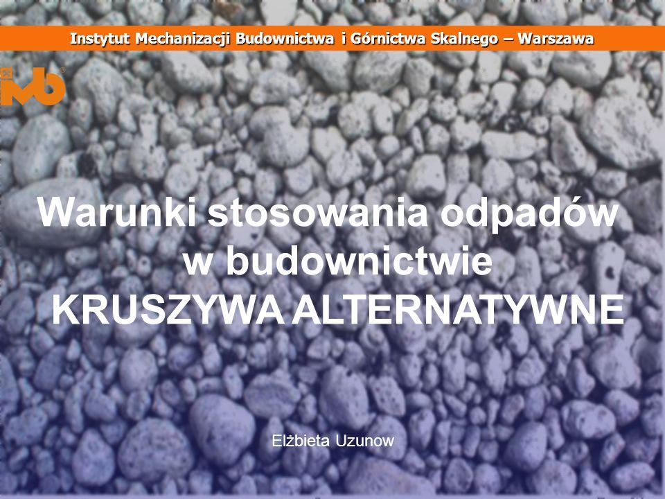 Warunki stosowania odpadów w budownictwie KRUSZYWA ALTERNATYWNE Elżbieta Uzunow Instytut Mechanizacji Budownictwa i Górnictwa Skalnego – Warszawa