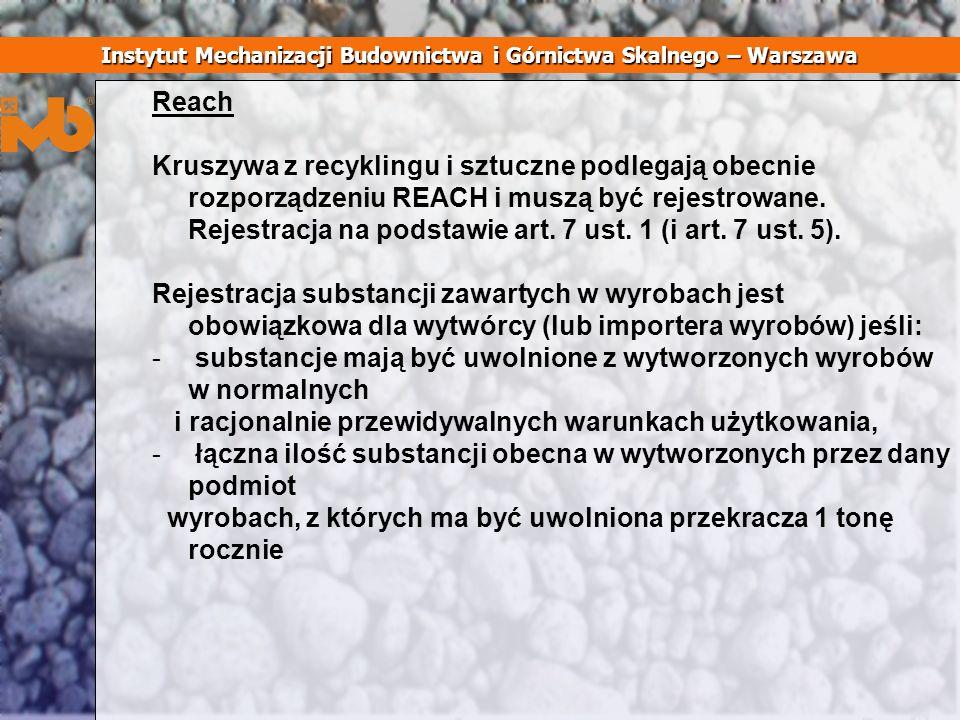 Reach Kruszywa z recyklingu i sztuczne podlegają obecnie rozporządzeniu REACH i muszą być rejestrowane. Rejestracja na podstawie art. 7 ust. 1 (i art.